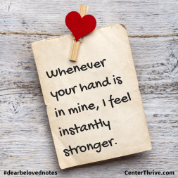 Whenever your hand is in mine…
