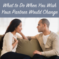 What to Do When You Wish Your Partner Would Change