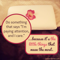 "Do something that says ""I'm paying attention, and I care."""