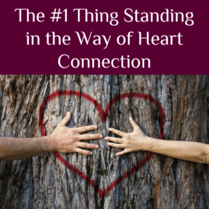 The #1 thing standing in the way of heart connection