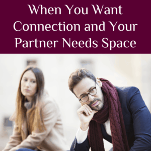 When You Want Connection and Your Partner Needs Space