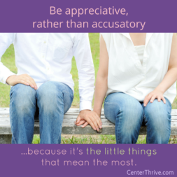 Be appreciative, rather than accusatory.