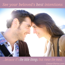 See your beloved's best intentions.