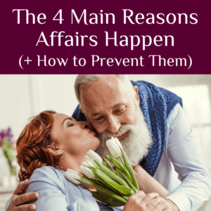 The 4 Main Reasons Affairs Happen (+ How to Prevent Them)
