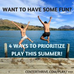Want to have some fun? 4 ways to prioritize play this summer!