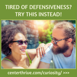 Tired of defensiveness? Try this instead!