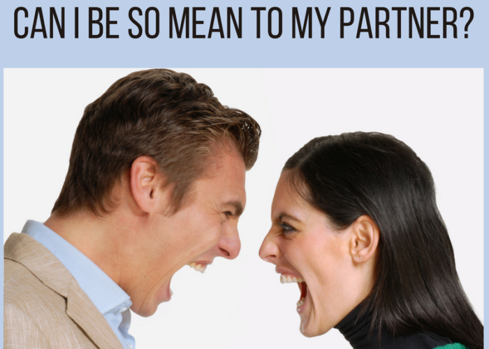 I'm a really nice person, so why can I be so mean to my partner?