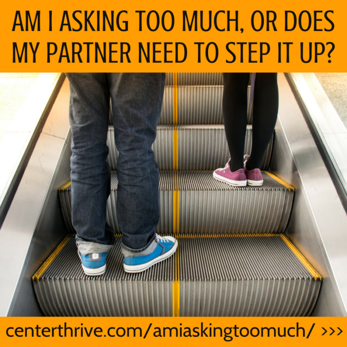 Am I asking too much, or does my partner need to step it up?