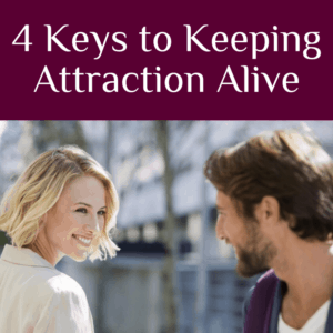 4 Keys to Keeping Attraction Alive