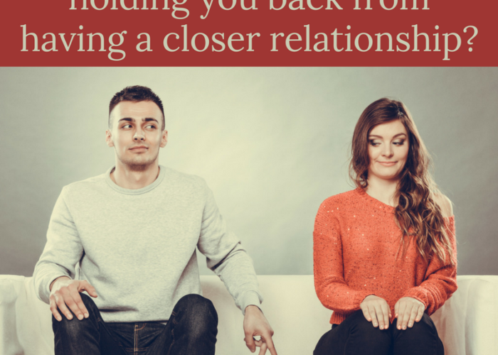 Which of these 5 fears is holding you back from having a closer relationship?
