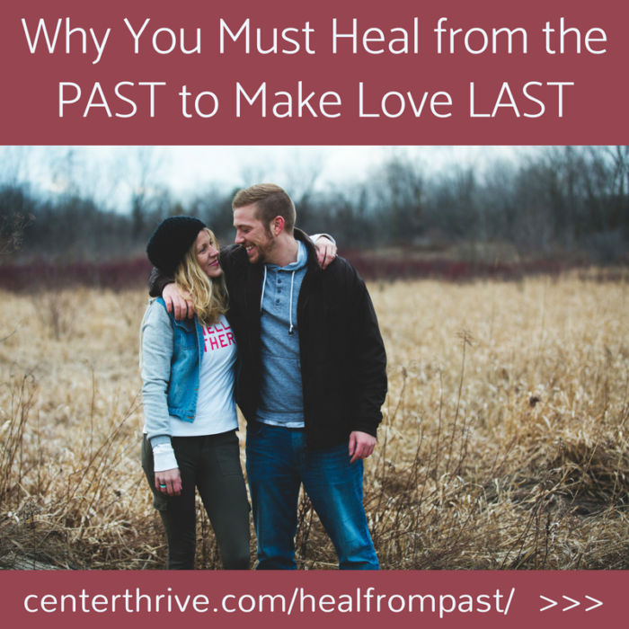 Why You Must Heal from the PAST to Make Love LAST