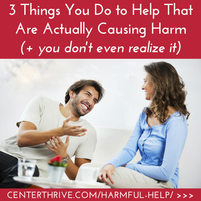 3 Things You Do to Help That Are Actually Causing Harm (+ you don't even realize it)