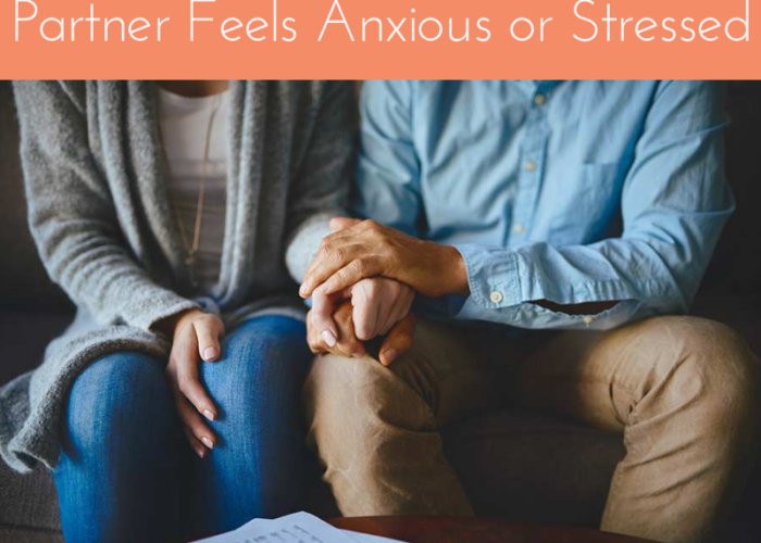 6 Key Tips for When Your Partner Feels Anxious or Stressed