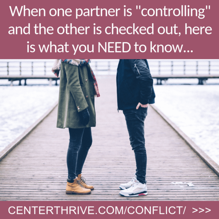 "When one partner is ""controlling"" and the other is checked out, here is what you NEED to know…"