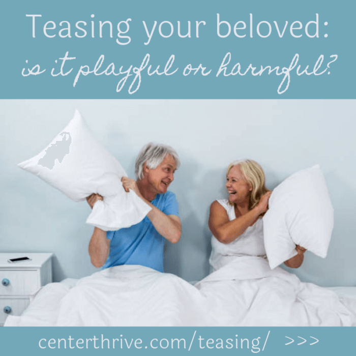 Teasing your Beloved: Is it Playful or Harmful?