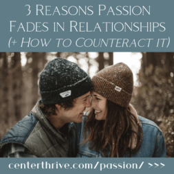3 Reasons Passion Fades in Relationships (+ How to Counteract it)