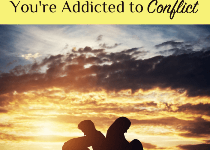 The Key Reason Why You're Addicted to Conflict